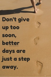 dont-give-up-too-soon-better-days-are-just-a-step-away-1-638.jpg